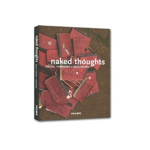NAKED THOUGHTS: DIARIES NOTEBOOKS SKETCHBOOKS